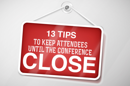 13 tips to keep attendees unti the conference close