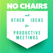 No Chairs - productive meetings